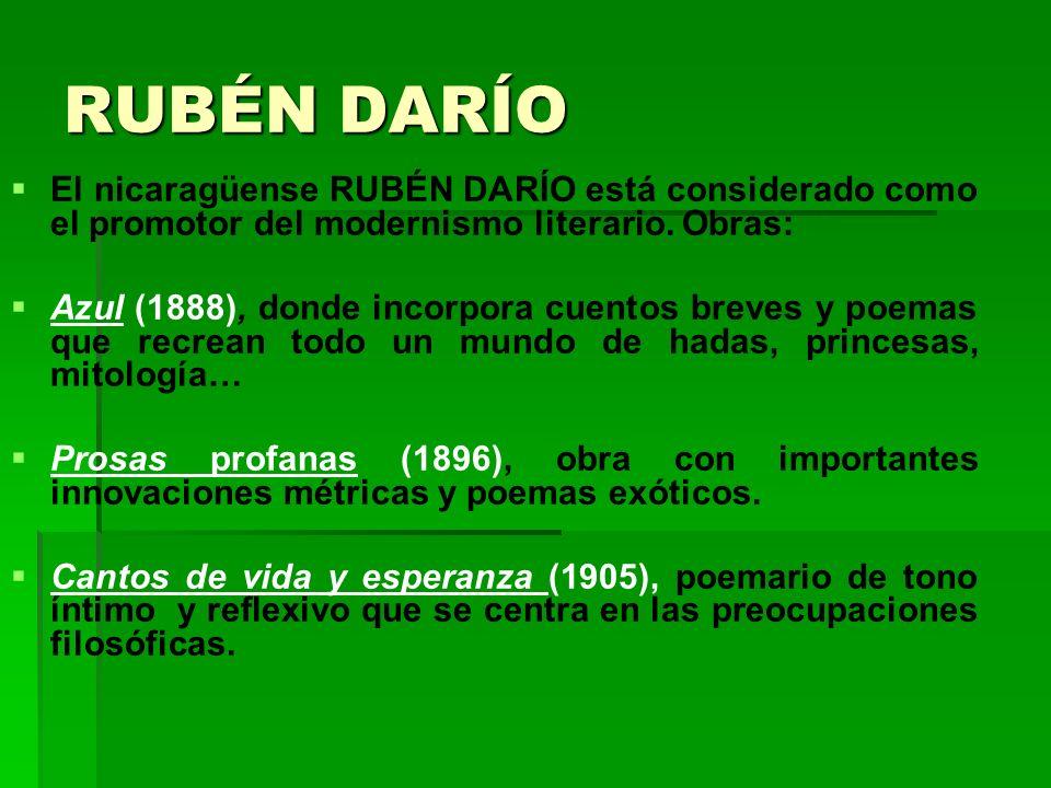 RUBÉN DARÍO El nicaragüense RUBÉN DARÍO está considerado como el promotor del modernismo literario. Obras: