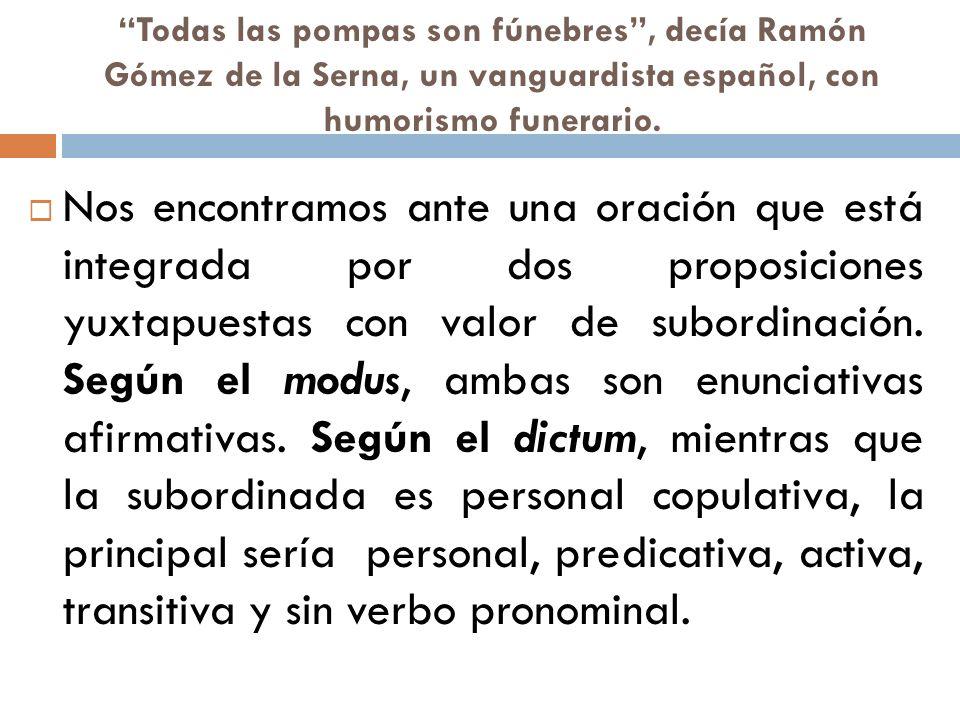 Todas las pompas son fúnebres , decía Ramón Gómez de la Serna, un vanguardista español, con humorismo funerario.