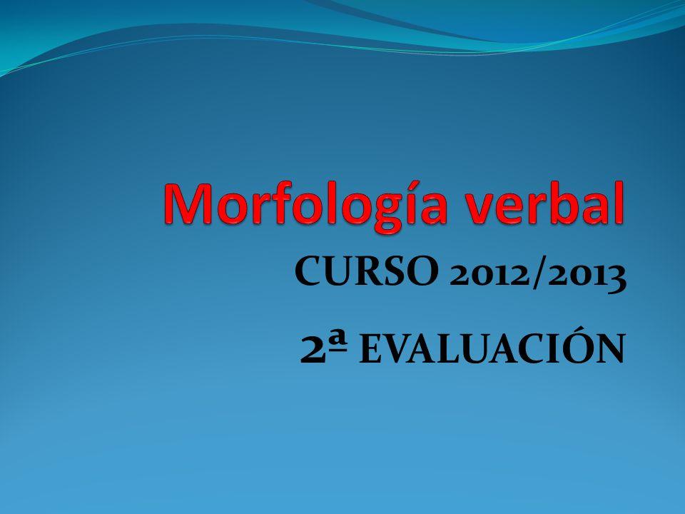 Morfología verbal CURSO 2012/2013 2ª EVALUACIÓN