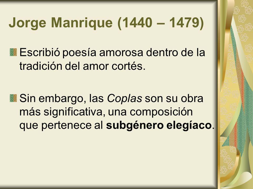 Jorge Manrique (1440 – 1479)Escribió poesía amorosa dentro de la tradición del amor cortés.
