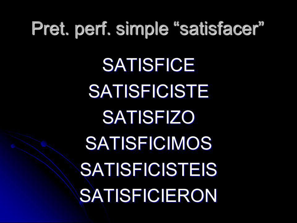 Pret. perf. simple satisfacer