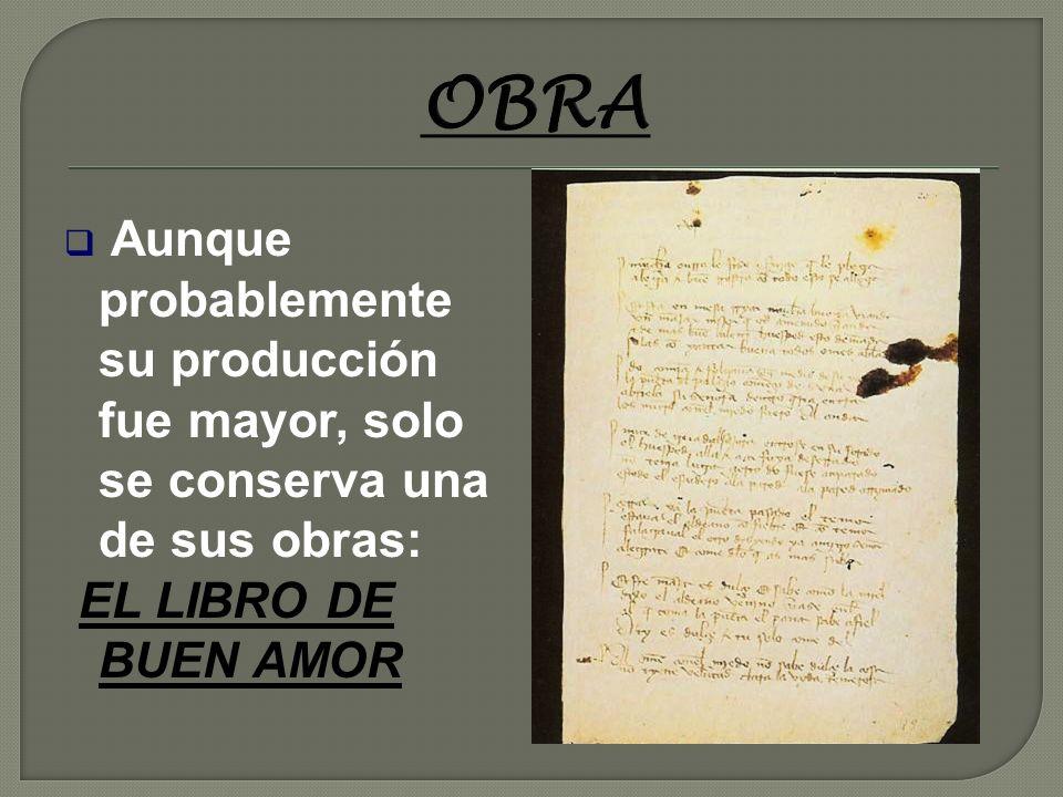 OBRA Aunque probablemente su producción fue mayor, solo se conserva una de sus obras: EL LIBRO DE BUEN AMOR.