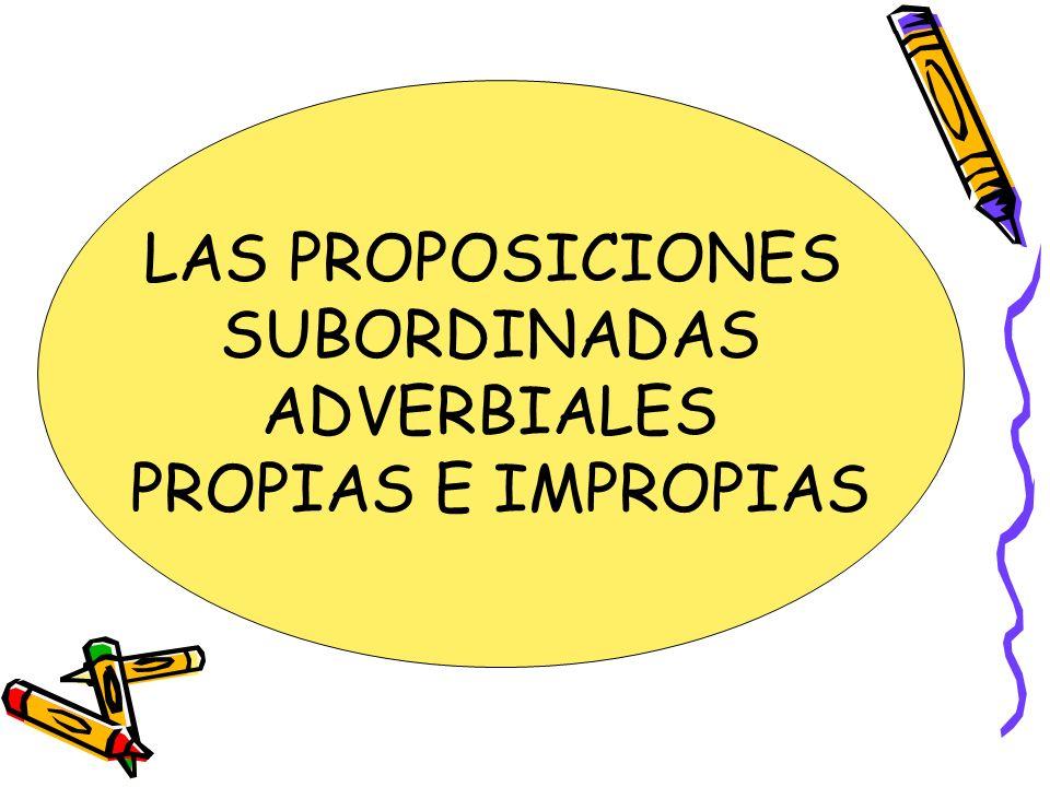 LAS PROPOSICIONES SUBORDINADAS ADVERBIALES PROPIAS E IMPROPIAS