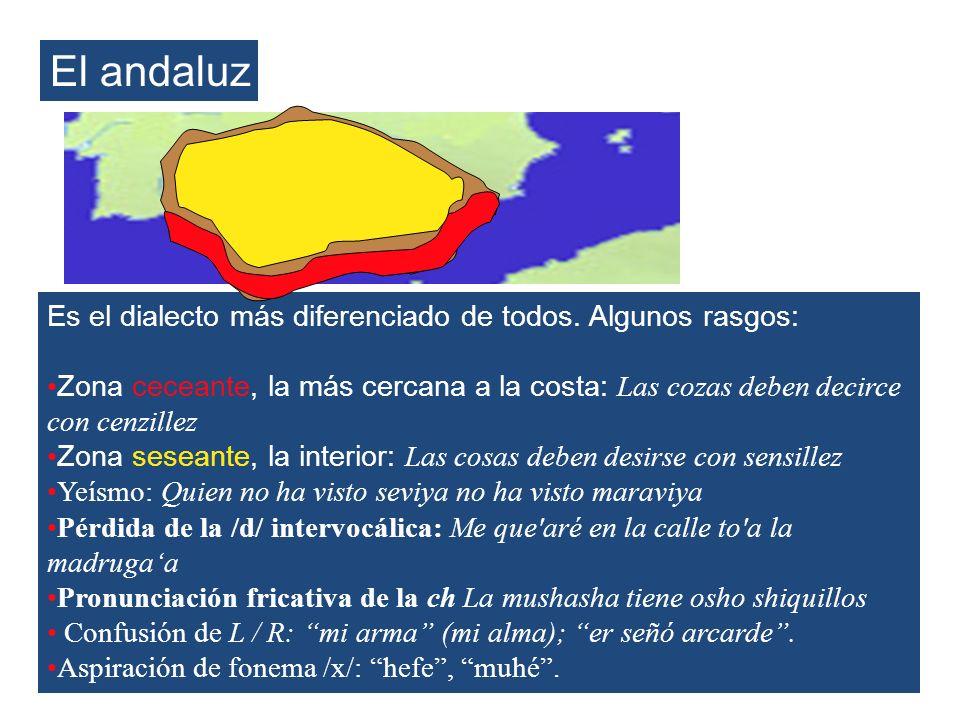 El andaluz Es el dialecto más diferenciado de todos. Algunos rasgos: