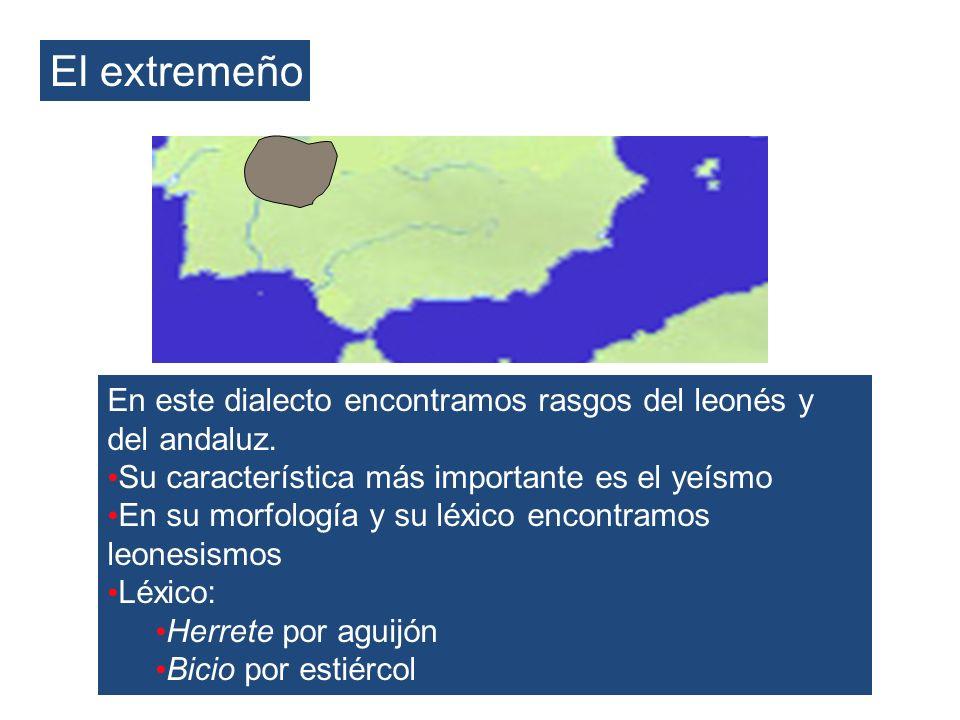 El extremeñoEn este dialecto encontramos rasgos del leonés y del andaluz. Su característica más importante es el yeísmo.