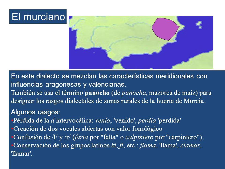 El murcianoEn este dialecto se mezclan las características meridionales con influencias aragonesas y valencianas.