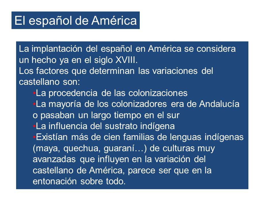 El español de AméricaLa implantación del español en América se considera un hecho ya en el siglo XVIII.