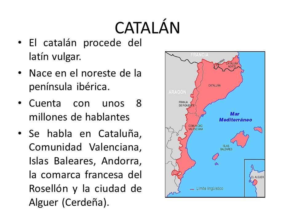 CATALÁN El catalán procede del latín vulgar.