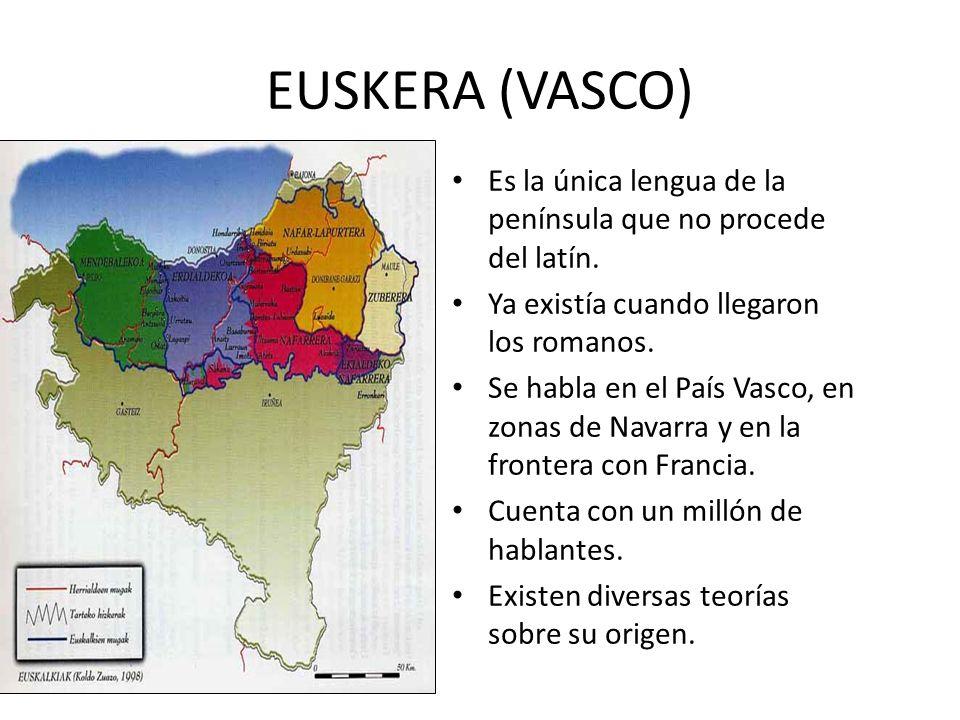 EUSKERA (VASCO) Es la única lengua de la península que no procede del latín. Ya existía cuando llegaron los romanos.