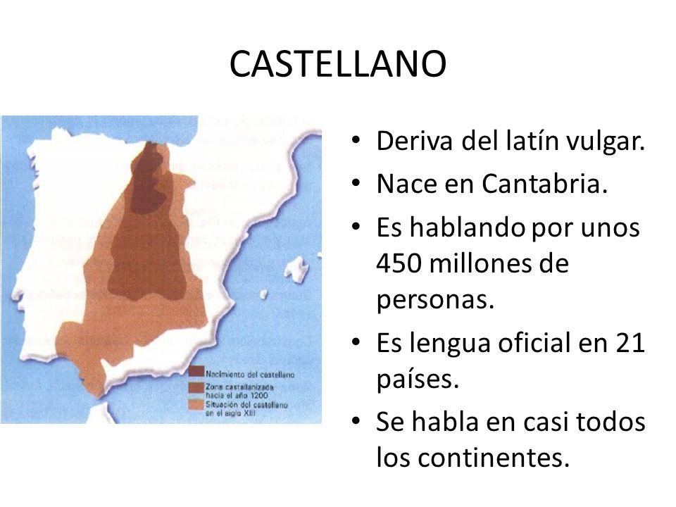 CASTELLANO Deriva del latín vulgar. Nace en Cantabria.