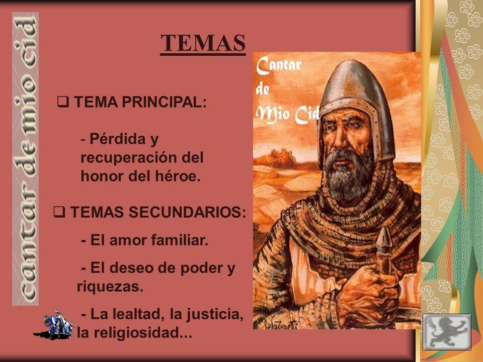 TEMAS TEMA PRINCIPAL: Pérdida y recuperación del honor del héroe.