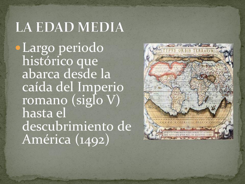 LA EDAD MEDIA Largo periodo histórico que abarca desde la caída del Imperio romano (siglo V) hasta el descubrimiento de América (1492)
