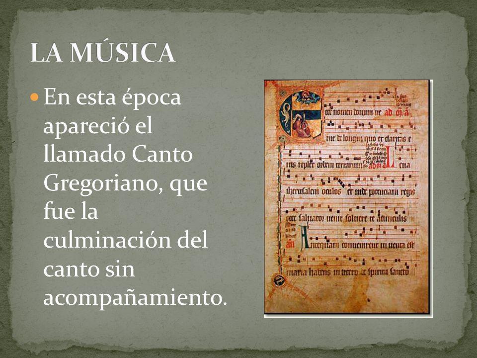 LA MÚSICA En esta época apareció el llamado Canto Gregoriano, que fue la culminación del canto sin acompañamiento.