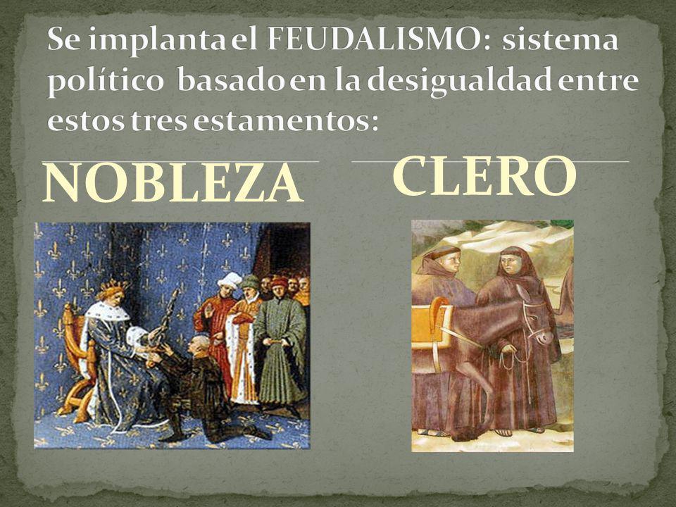 Se implanta el FEUDALISMO: sistema político basado en la desigualdad entre estos tres estamentos: