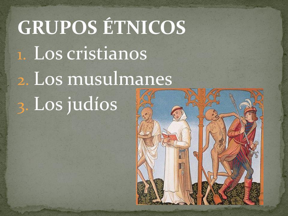 GRUPOS ÉTNICOS Los cristianos Los musulmanes Los judíos