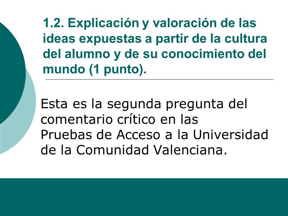 1.2. Explicación y valoración de las ideas expuestas a partir de la cultura del alumno y de su conocimiento del mundo (1 punto).