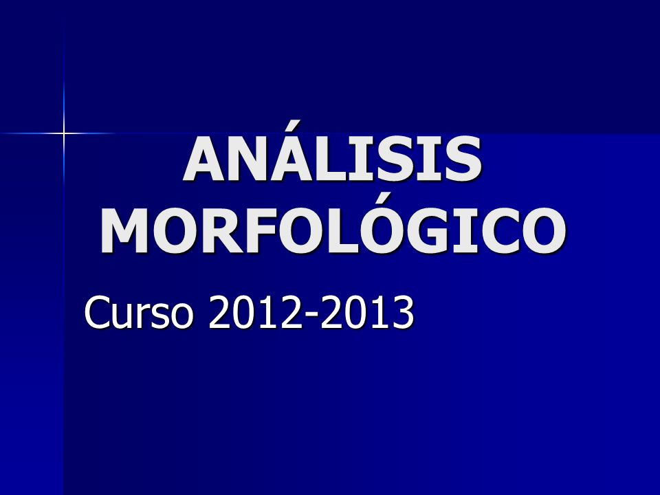 ANÁLISIS MORFOLÓGICO Curso 2012-2013