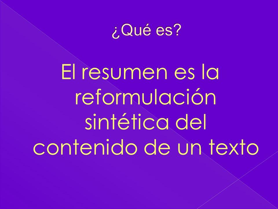 El resumen es la reformulación sintética del contenido de un texto
