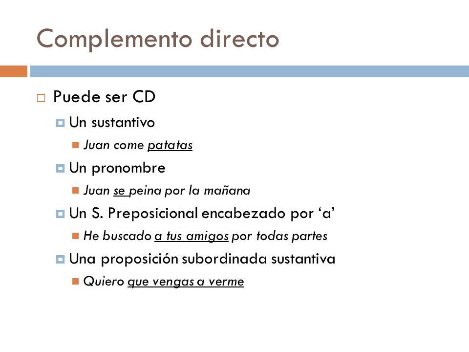 Complemento directo Puede ser CD Un sustantivo Un pronombre