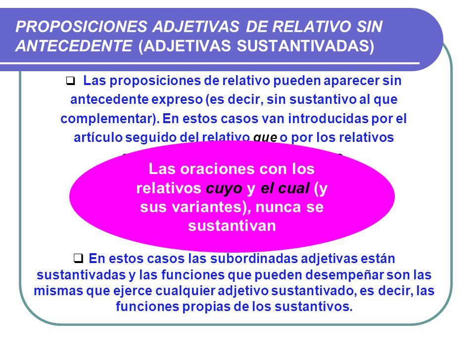 PROPOSICIONES ADJETIVAS DE RELATIVO SIN ANTECEDENTE (ADJETIVAS SUSTANTIVADAS)