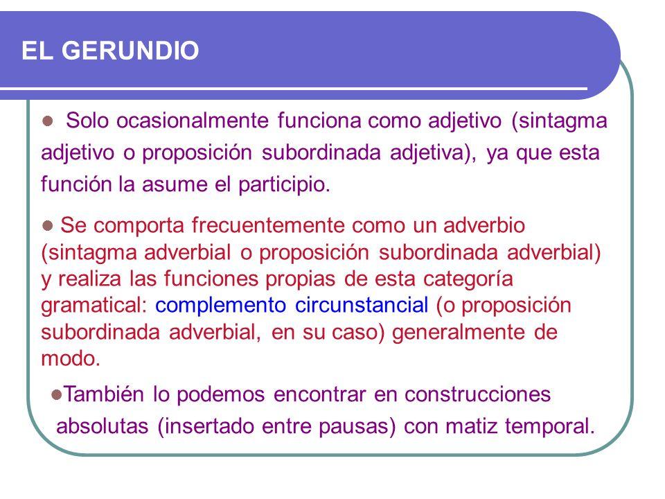 EL GERUNDIO Solo ocasionalmente funciona como adjetivo (sintagma