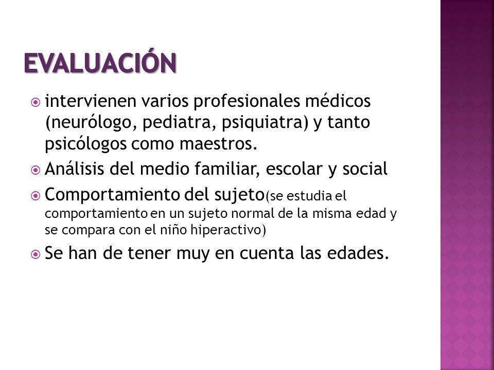 EVALUACIÓNintervienen varios profesionales médicos (neurólogo, pediatra, psiquiatra) y tanto psicólogos como maestros.