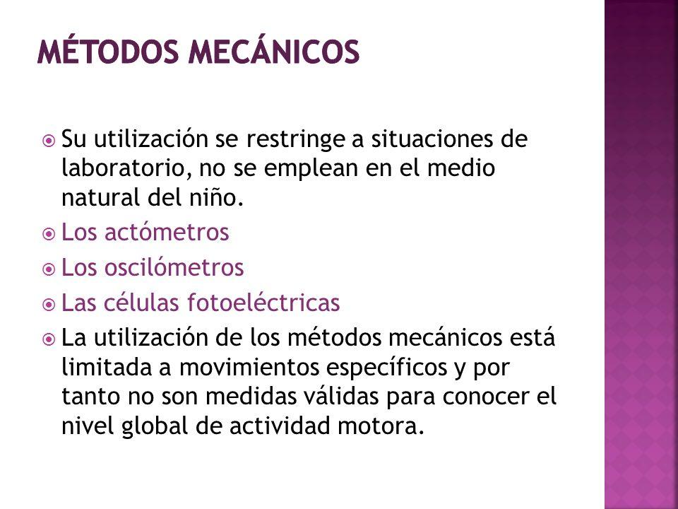 Métodos mecánicos Su utilización se restringe a situaciones de laboratorio, no se emplean en el medio natural del niño.