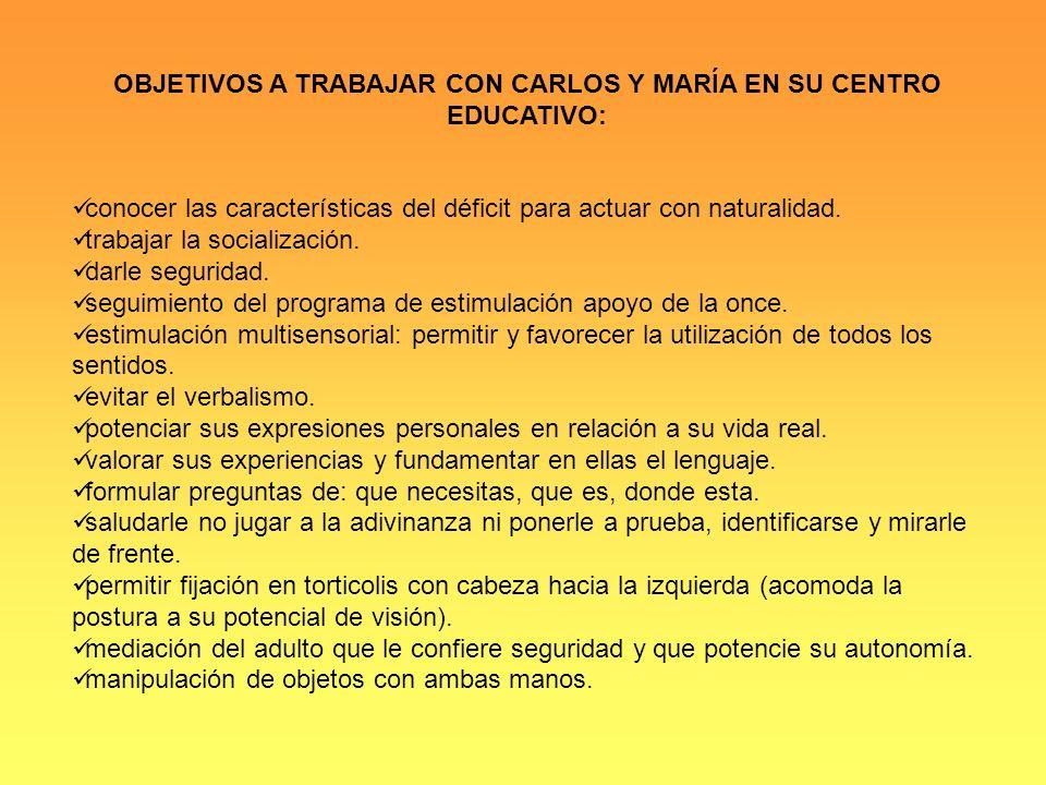 OBJETIVOS A TRABAJAR CON CARLOS Y MARÍA EN SU CENTRO EDUCATIVO: