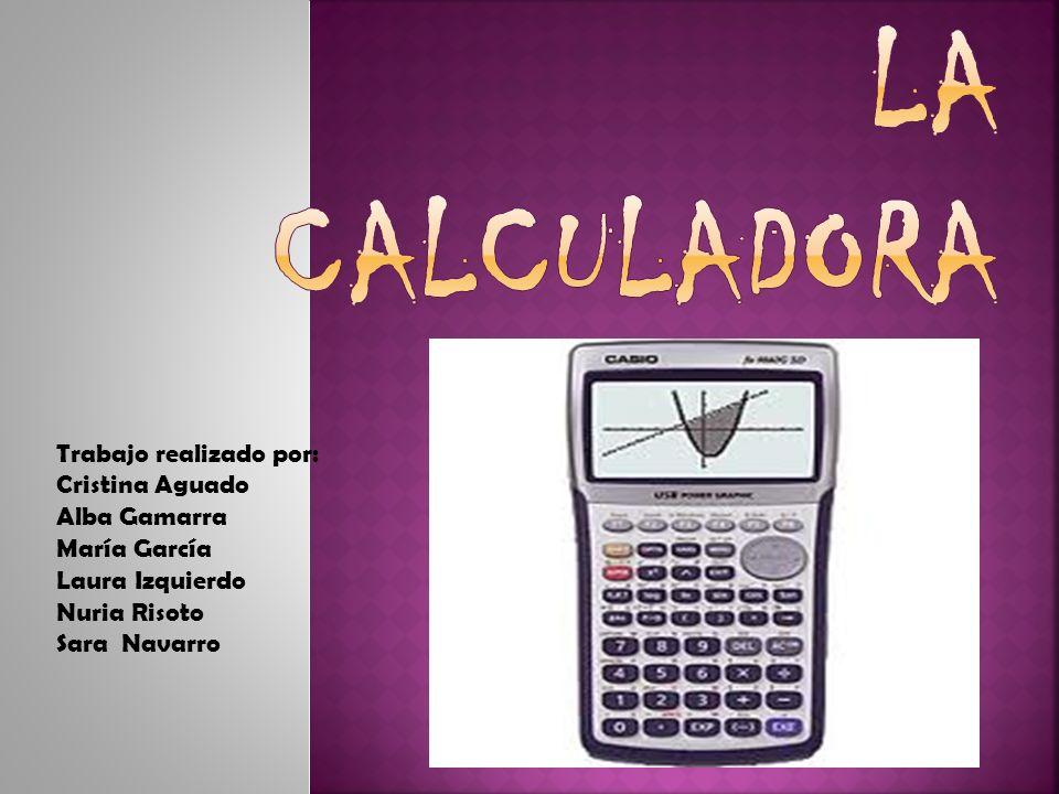La Calculadora Trabajo realizado por: Cristina Aguado Alba Gamarra