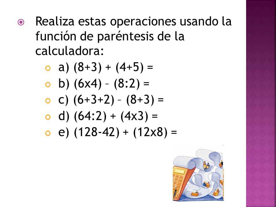 Realiza estas operaciones usando la función de paréntesis de la calculadora: