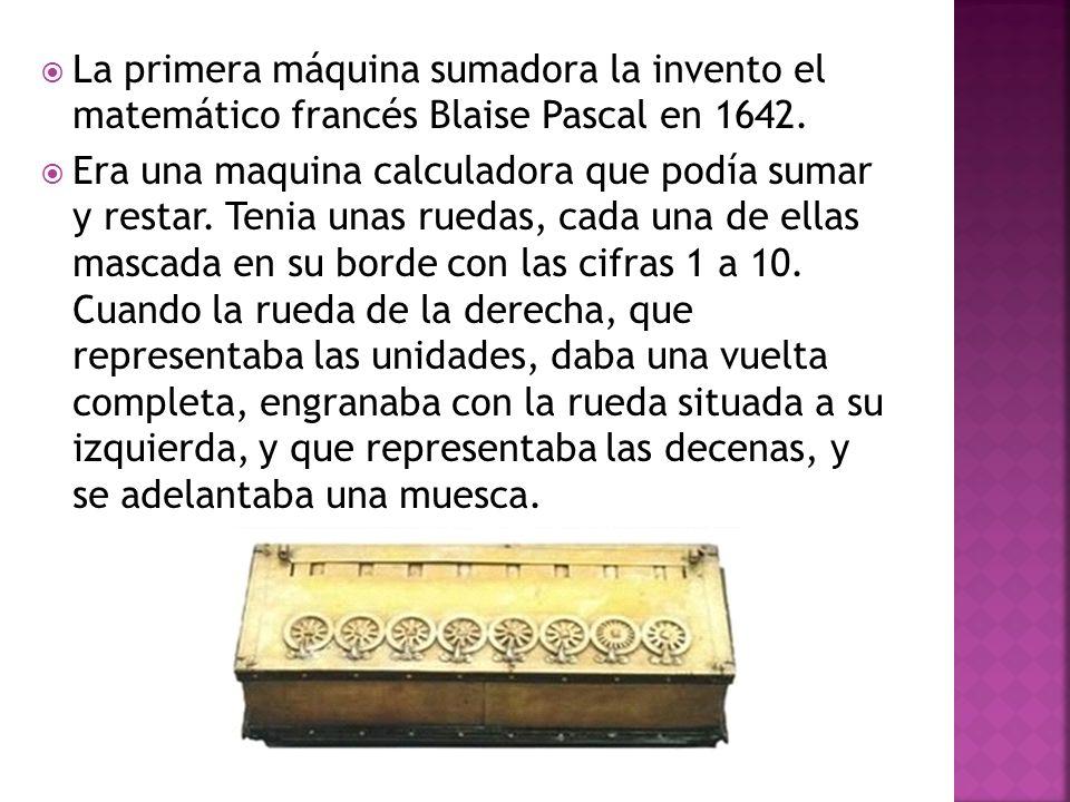 La primera máquina sumadora la invento el matemático francés Blaise Pascal en 1642.