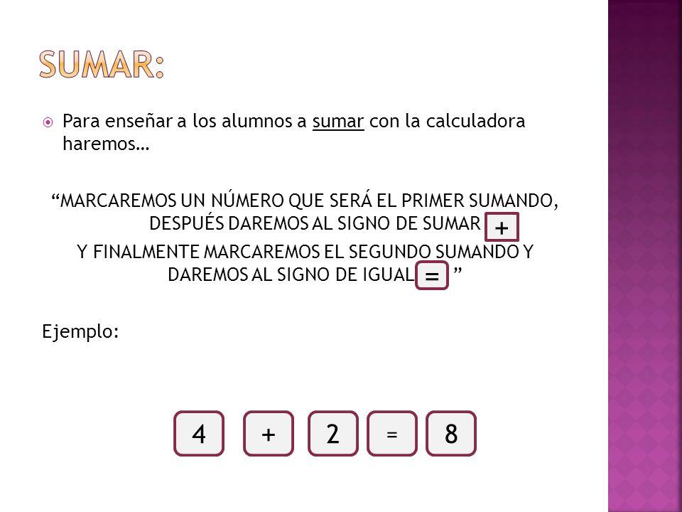 sUMAR:Para enseñar a los alumnos a sumar con la calculadora haremos…