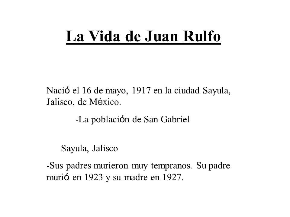 La Vida de Juan Rulfo Nació el 16 de mayo, 1917 en la ciudad Sayula, Jalisco, de México. -La población de San Gabriel.