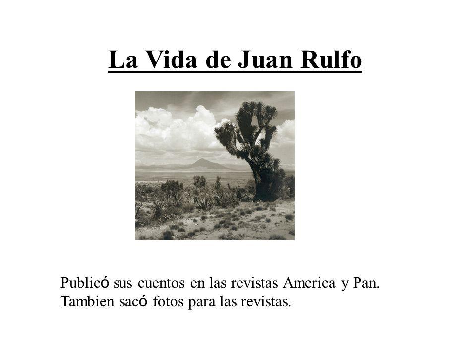 La Vida de Juan Rulfo Publicó sus cuentos en las revistas America y Pan.