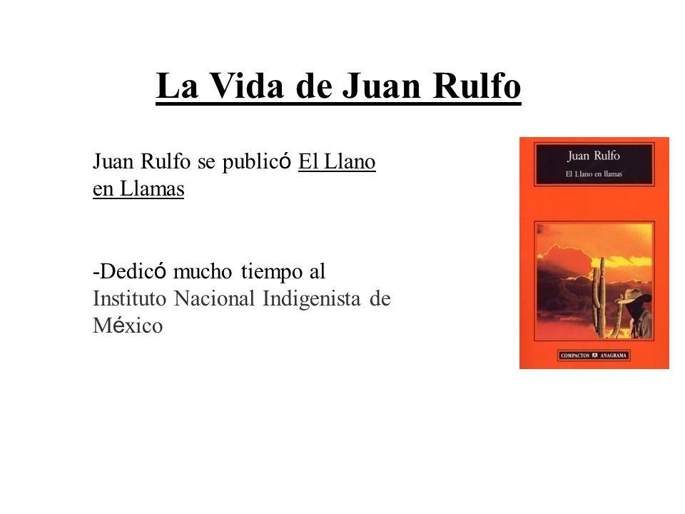 La Vida de Juan Rulfo Juan Rulfo se publicó El Llano en Llamas