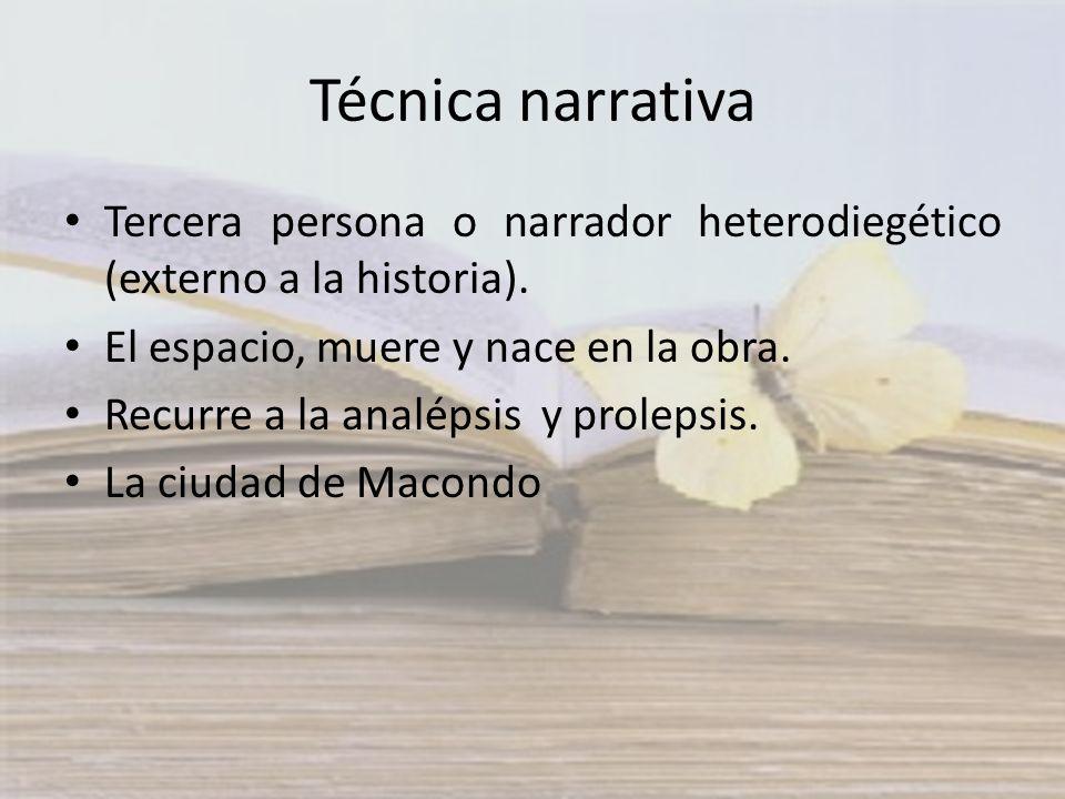 Técnica narrativa Tercera persona o narrador heterodiegético (externo a la historia). El espacio, muere y nace en la obra.