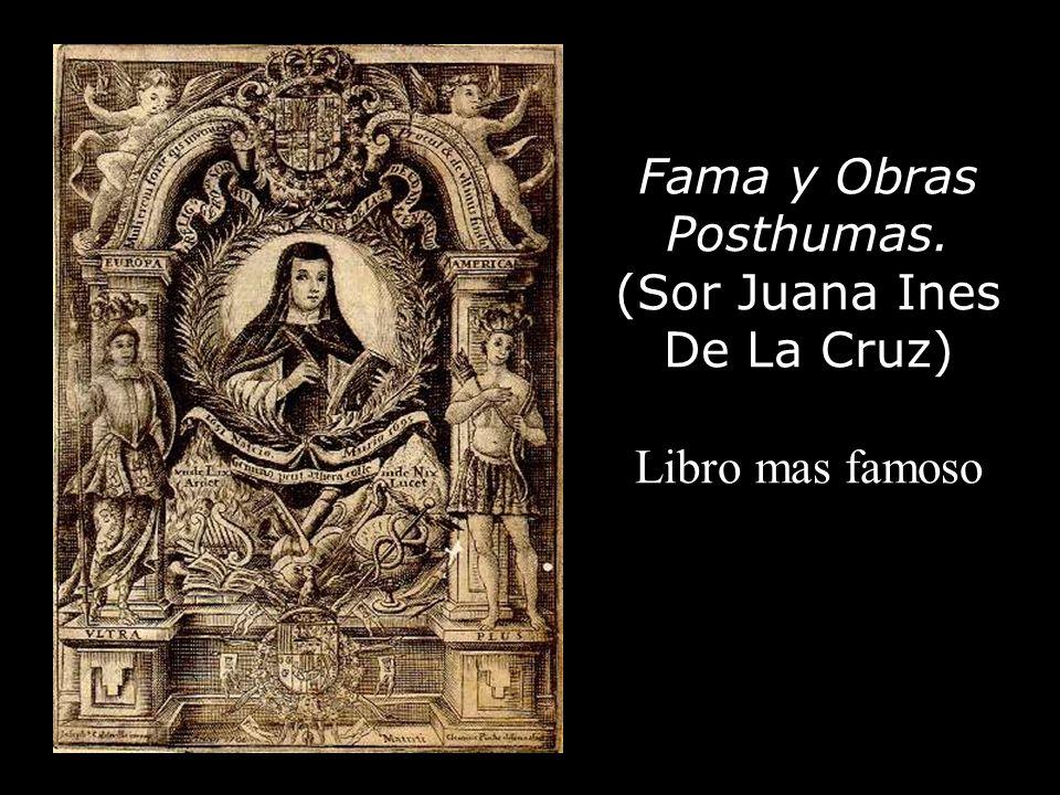 Fama y Obras Posthumas. (Sor Juana Ines De La Cruz) Libro mas famoso