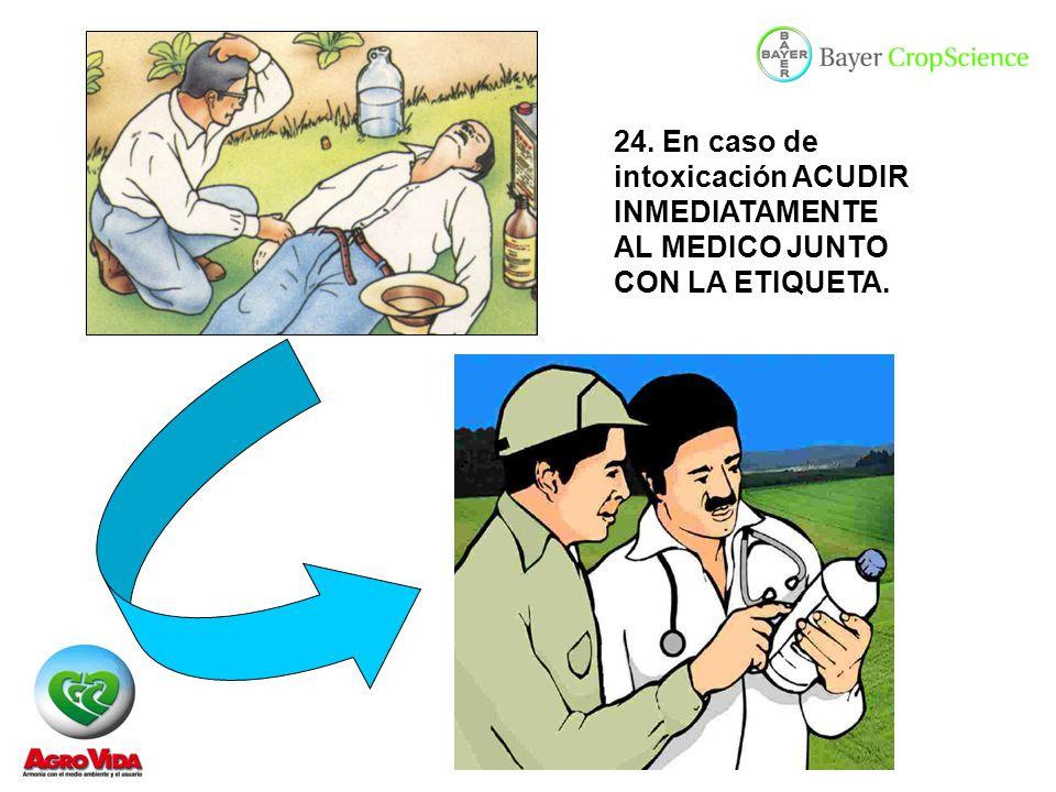24. En caso de intoxicación ACUDIR INMEDIATAMENTE AL MEDICO JUNTO CON LA ETIQUETA.