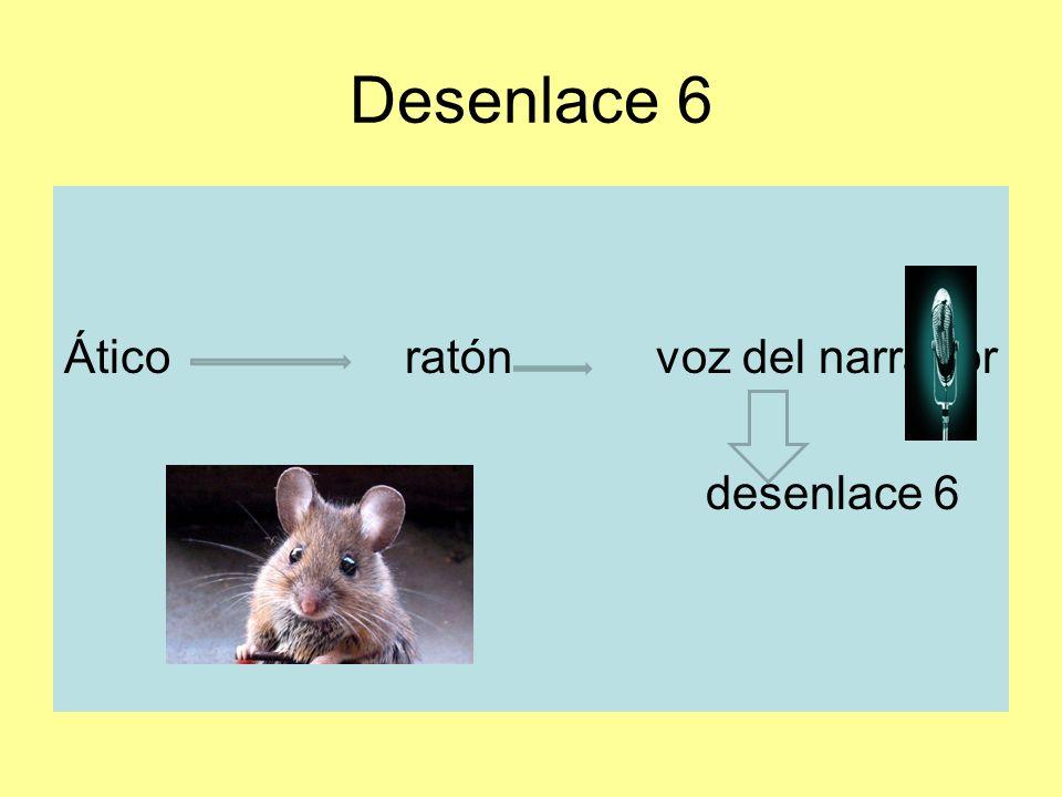 Desenlace 6 Ático ratón voz del narrador desenlace 6