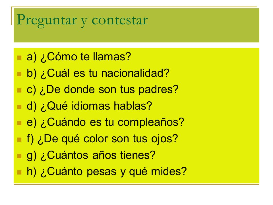Preguntar y contestar a) ¿Cómo te llamas b) ¿Cuál es tu nacionalidad