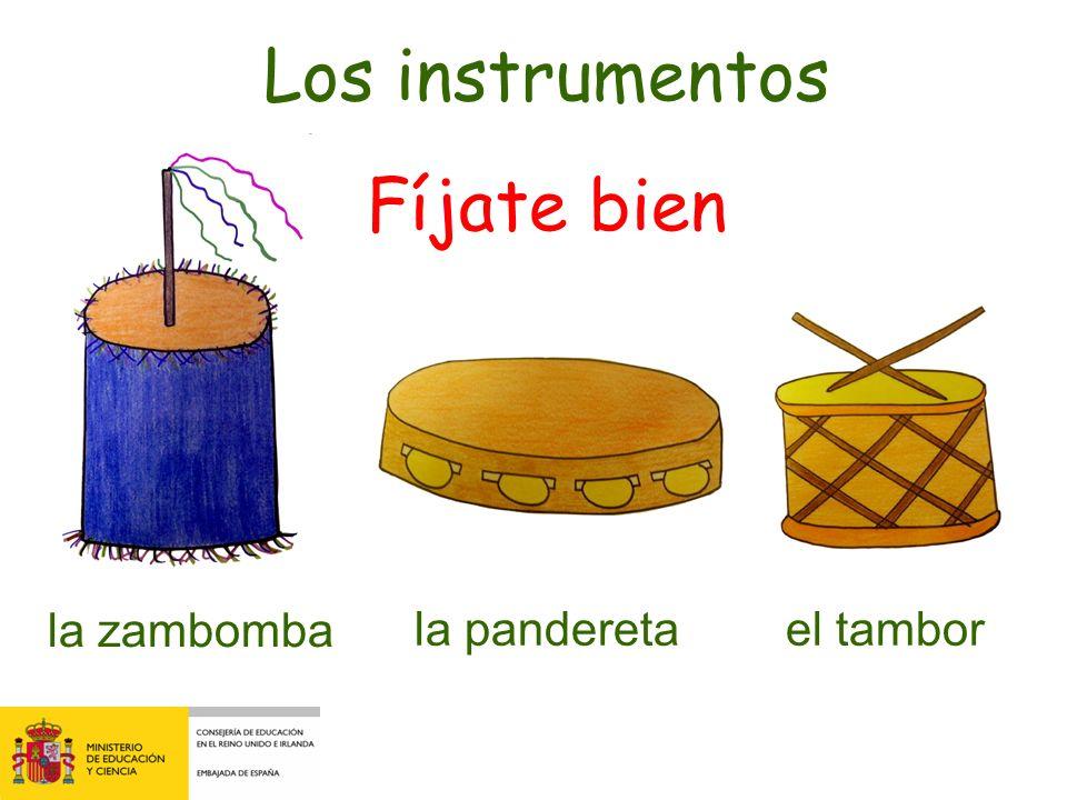 Los instrumentos Fíjate bien la zambomba la pandereta el tambor