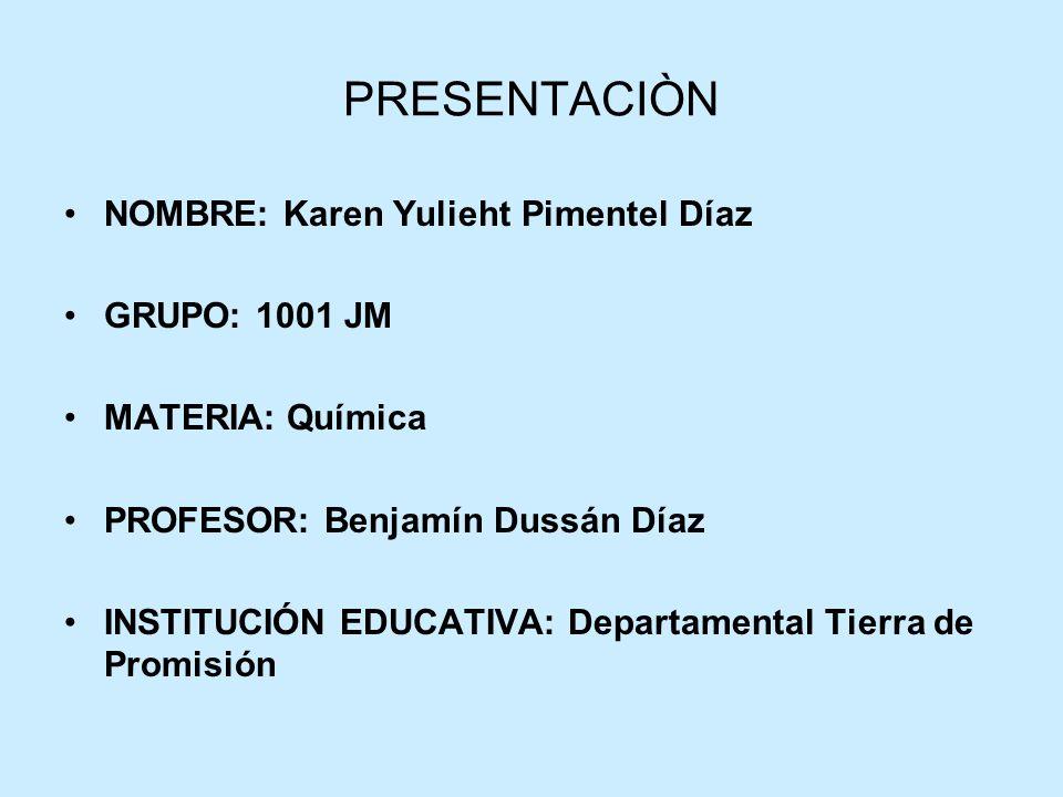 PRESENTACIÒN NOMBRE: Karen Yulieht Pimentel Díaz GRUPO: 1001 JM