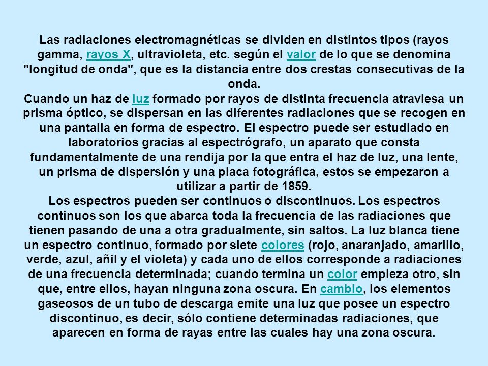 Las radiaciones electromagnéticas se dividen en distintos tipos (rayos gamma, rayos X, ultravioleta, etc. según el valor de lo que se denomina longitud de onda , que es la distancia entre dos crestas consecutivas de la onda.