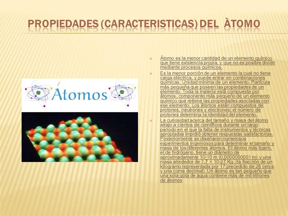 PROPIEDADES (CARACTERISTICAS) DEL ÀTOMO