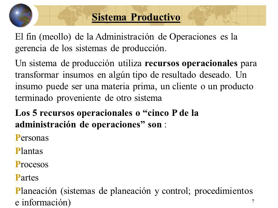 Sistema ProductivoEl fin (meollo) de la Administración de Operaciones es la gerencia de los sistemas de producción.