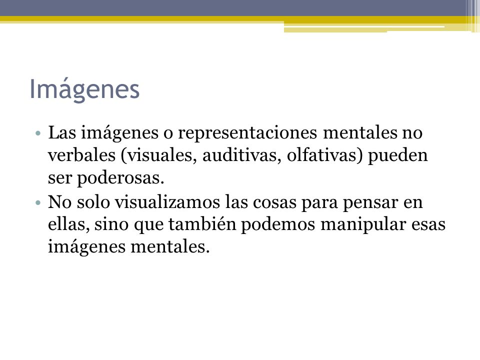 Imágenes Las imágenes o representaciones mentales no verbales (visuales, auditivas, olfativas) pueden ser poderosas.
