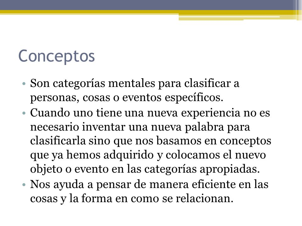 Conceptos Son categorías mentales para clasificar a personas, cosas o eventos específicos.