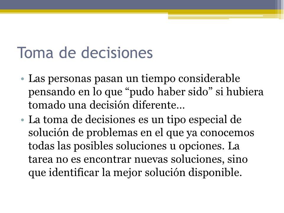 Toma de decisiones Las personas pasan un tiempo considerable pensando en lo que pudo haber sido si hubiera tomado una decisión diferente…