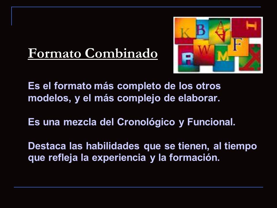 Formato Combinado Es el formato más completo de los otros modelos, y el más complejo de elaborar.