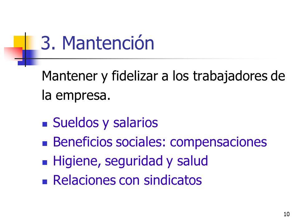 3. Mantención Mantener y fidelizar a los trabajadores de la empresa.